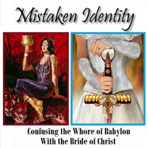 Mistaken Identity: Bride of Christ or Whore of Babylon