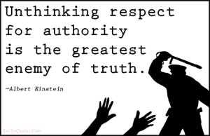 Unthinking respect for authority Albert Einstein